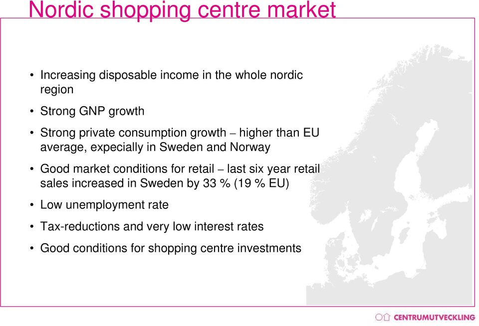 market conditions for retail last six year retail sales increased in Sweden by 33 % (19 % EU) Low