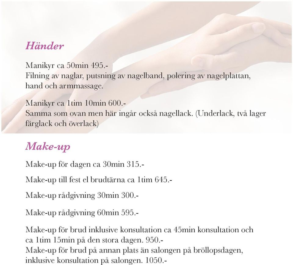 - Make-up till fest el brudtärna ca 1tim 645.- Make-up rådgivning 30min 300.- Make-up rådgivning 60min 595.