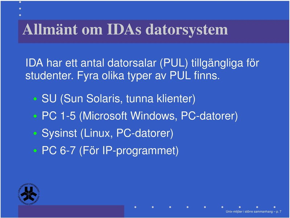 SU (Sun Solaris, tunna klienter) PC 1-5 (Microsoft Windows, PC-datorer)
