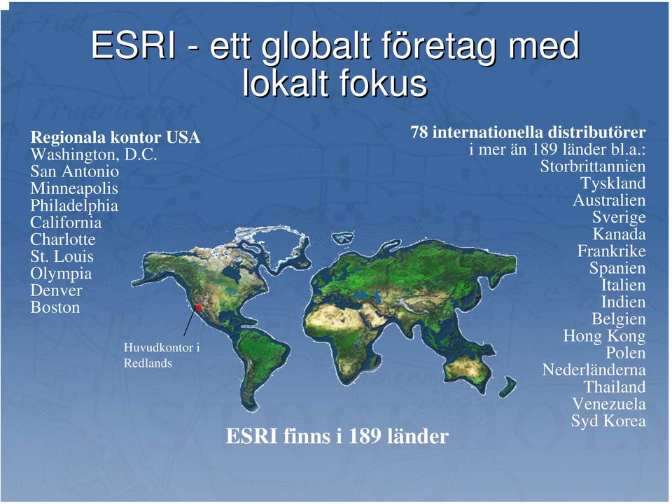 Louis Olympia Denver Boston Huvudkontor i Redlands ESRI finns i 189 länder 78 internationella distributörer