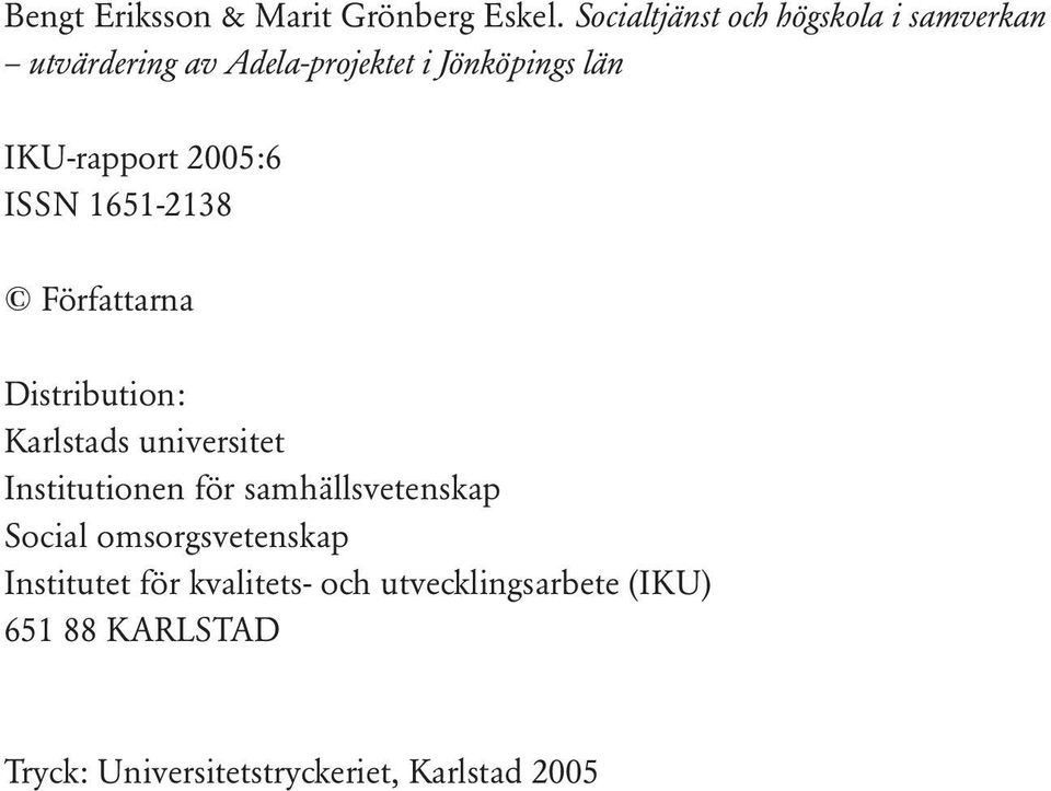 IKU-rapport 2005:6 ISSN 1651-2138 Författarna Distribution: Karlstads universitet