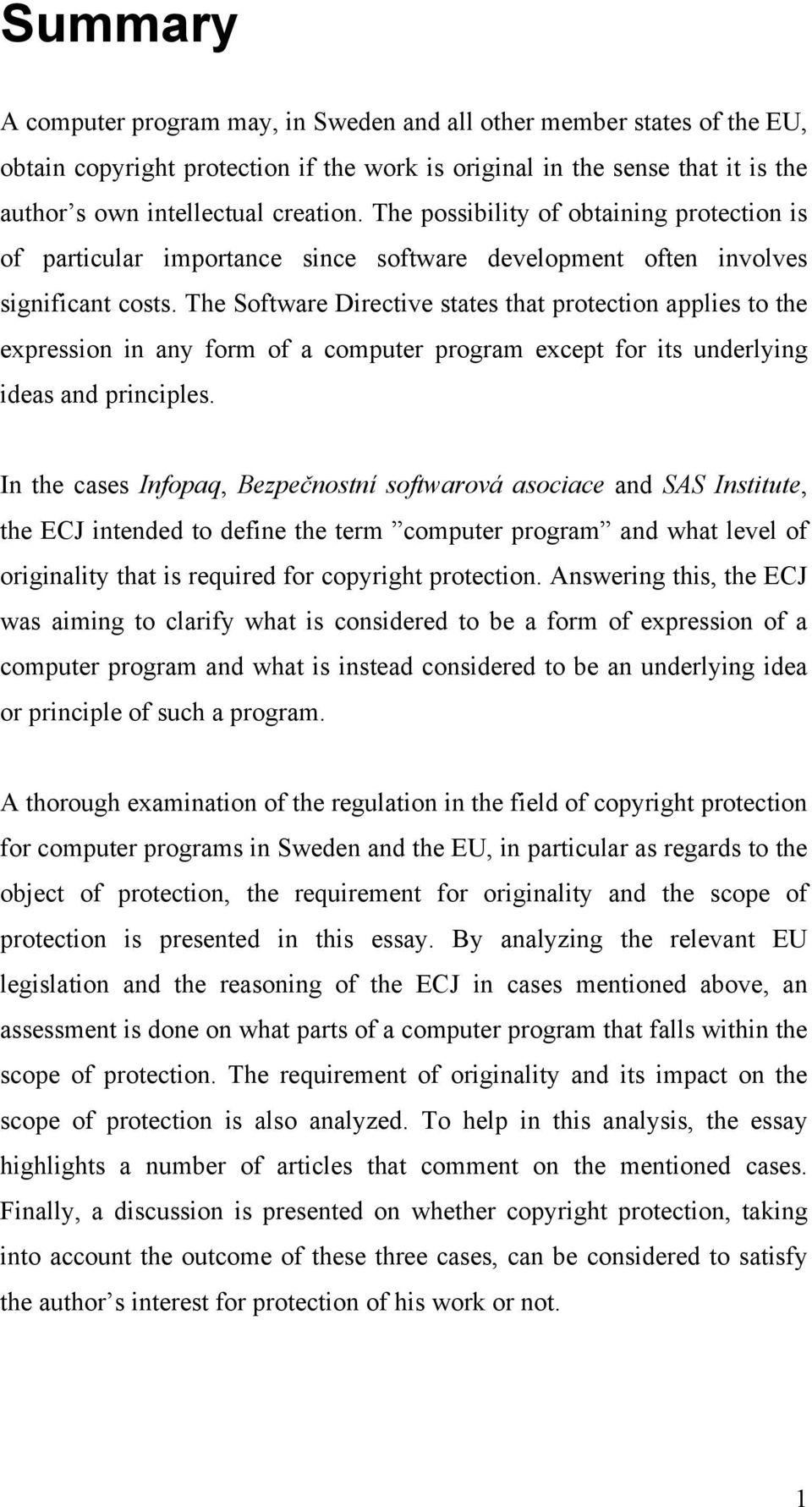 The Software Directive states that protection applies to the expression in any form of a computer program except for its underlying ideas and principles.