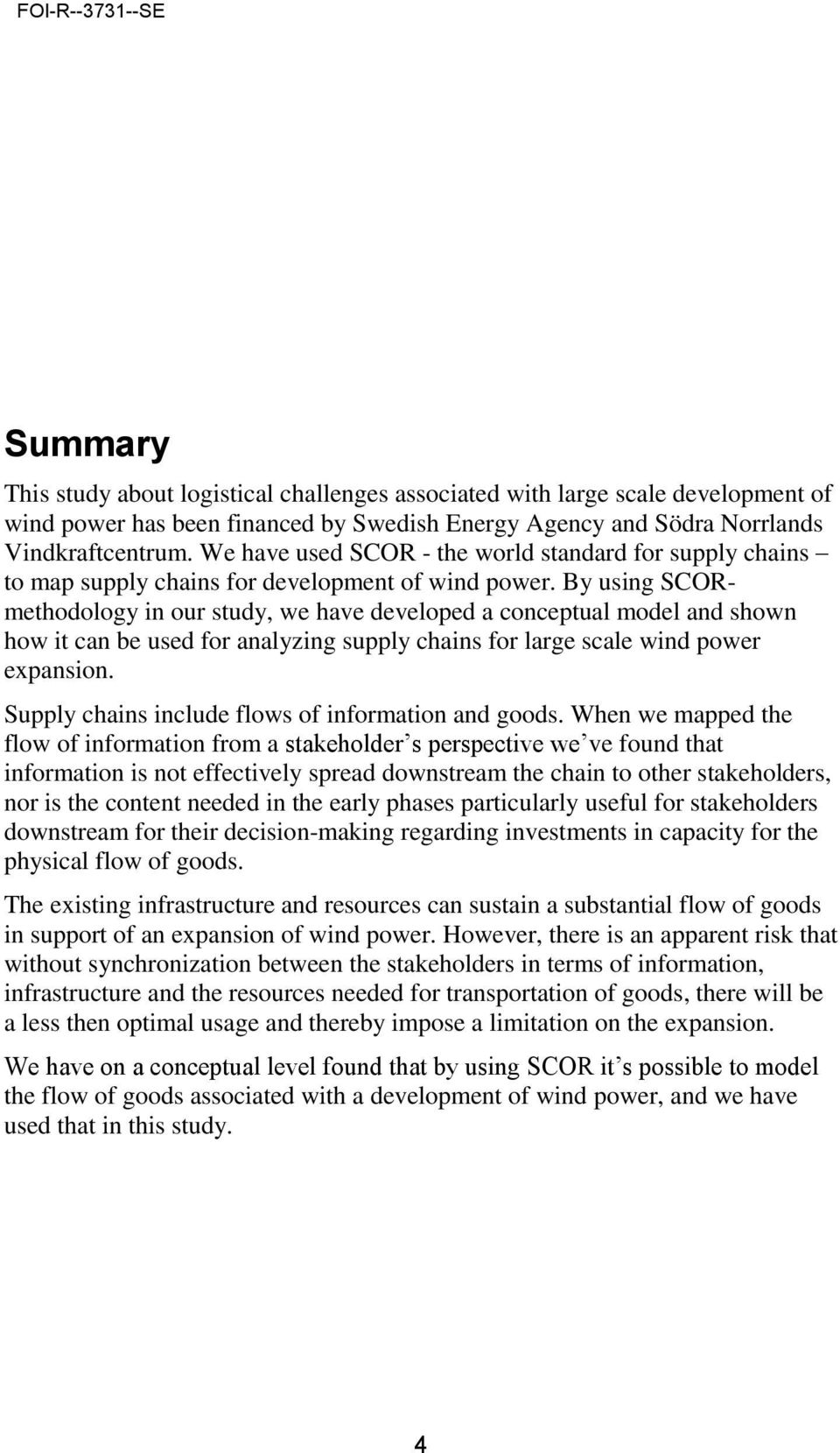 By using SCORmethodology in our study, we have developed a conceptual model and shown how it can be used for analyzing supply chains for large scale wind power expansion.