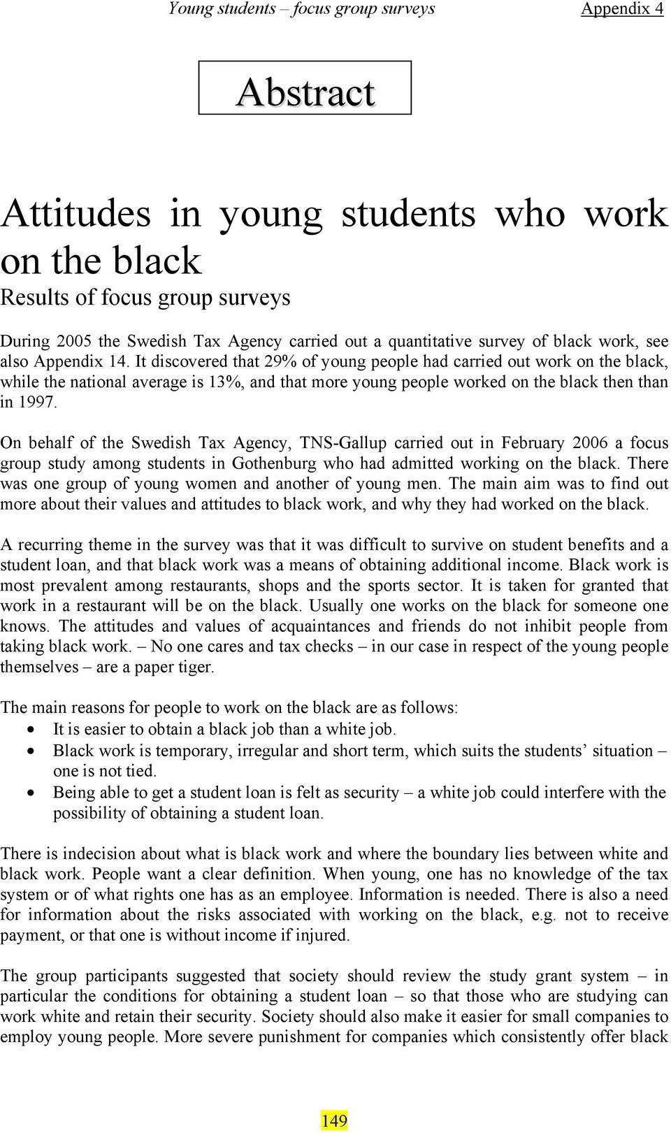 On behalf of the Swedish Tax Agency, TNS-Gallup carried out in February 2006 a focus group study among students in Gothenburg who had admitted working on the black.