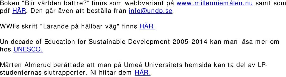 Un decade of Education for Sustainable Development 2005-2014 kan man läsa mer om hos UNESCO.