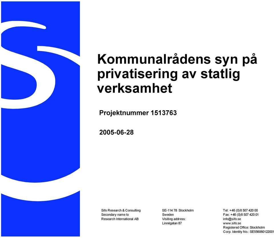 Sweden Fax: +46 (0)8 507 420 01 Research International AB Visiting address: info@sifo.