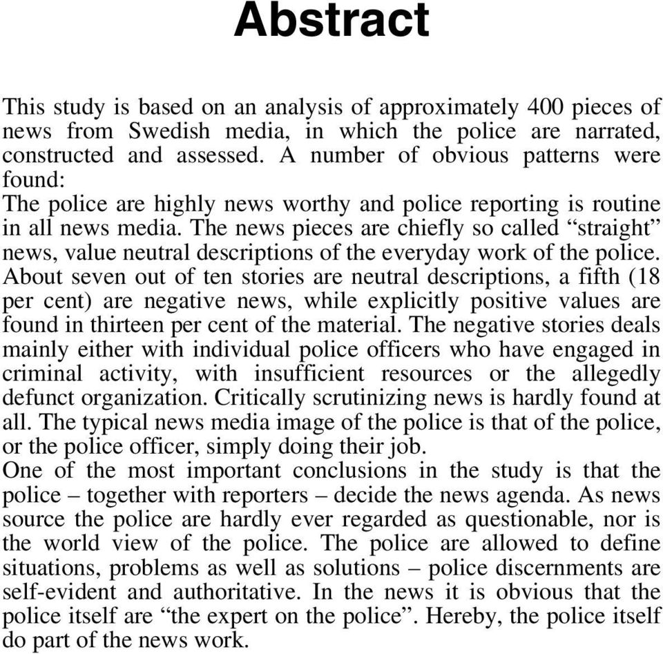 The news pieces are chiefly so called straight news, value neutral descriptions of the everyday work of the police.