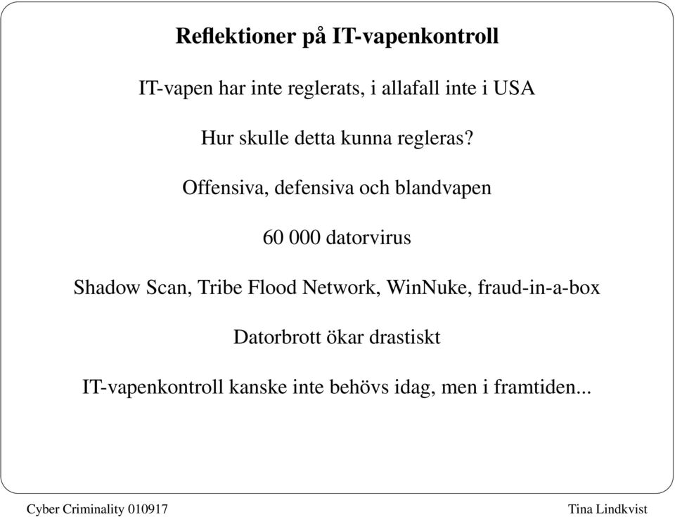 Offensiva, defensiva och blandvapen 60 000 datorvirus Shadow Scan, Tribe Flood