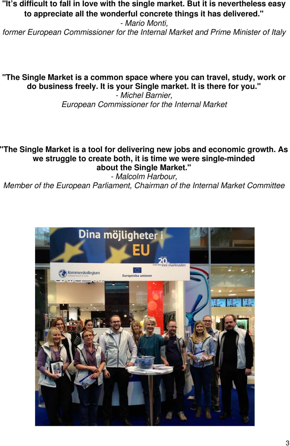 business freely. It is your Single market. It is there for you.