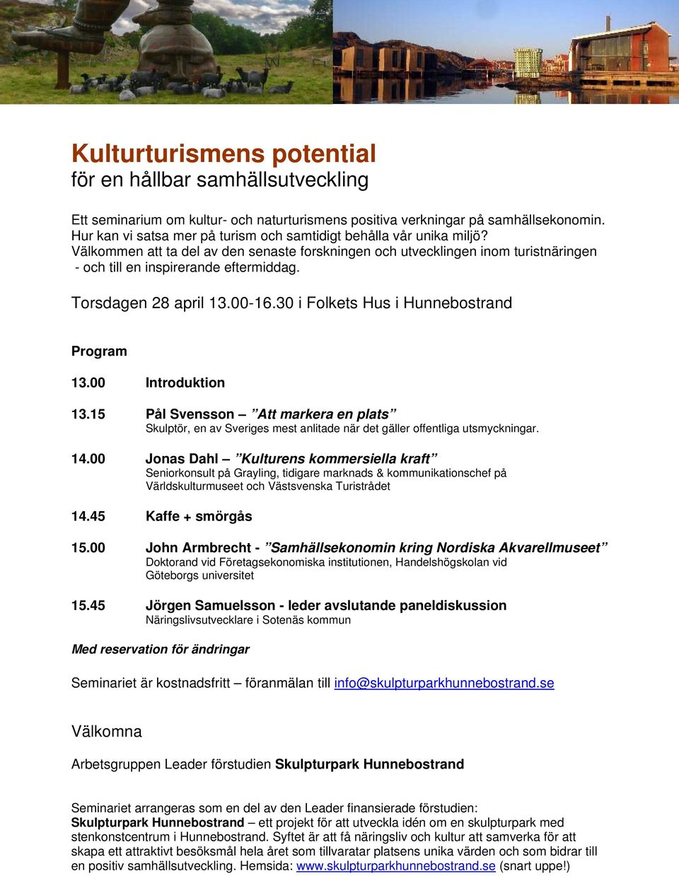 Torsdagen 28 april 13.00-16.30 i Folkets Hus i Hunnebostrand Program 13.00 Introduktion 13.