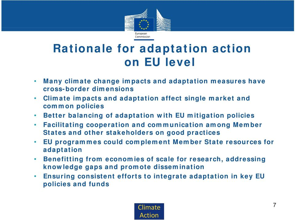 Member States and other stakeholders on good practices EU programmes could complement Member State resources for adaptation Benefitting from economies