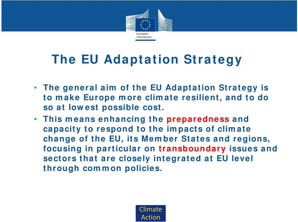 This means enhancing the preparedness and capacity to respond to the impacts of climate change of the EU,