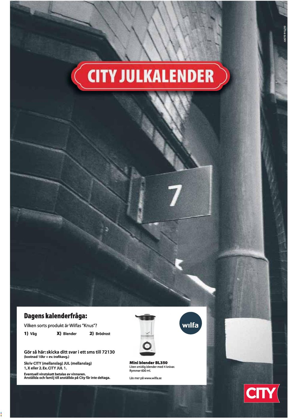 ) Skriv CITY (mellanslag) JUL (mellanslag) 1, X eller. Ex. CITY JUL 1. Eventuell vinstskatt betalas av vinnaren.
