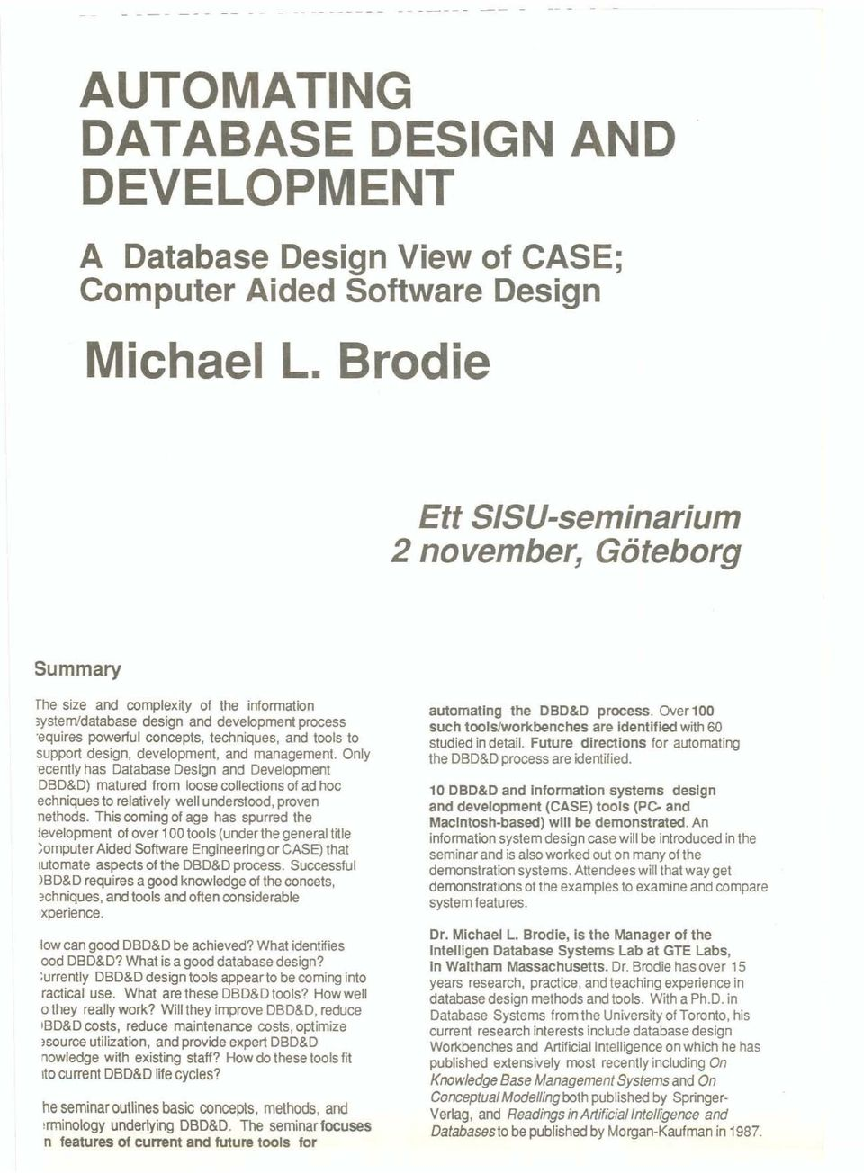support design, development, and management. Only ecenlly has Database Design and Development DBD&D) matured from loose collectians of ad hoc echniques to relatively weil understood, proven nethods.