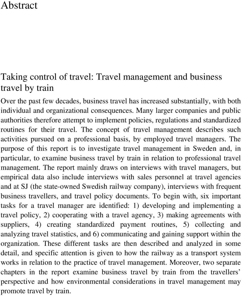 The concept of travel management describes such activities pursued on a professional basis, by employed travel managers.