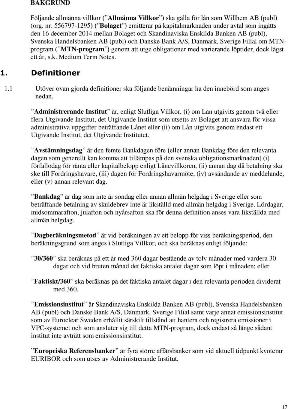 Danske Bank A/S, Danmark, Sverige Filial om MTNprogram ( MTN-program ) genom att utge obligationer med varierande löptider, dock lägst ett år, s.k. Medium Term Notes. 1. Definitioner 1.
