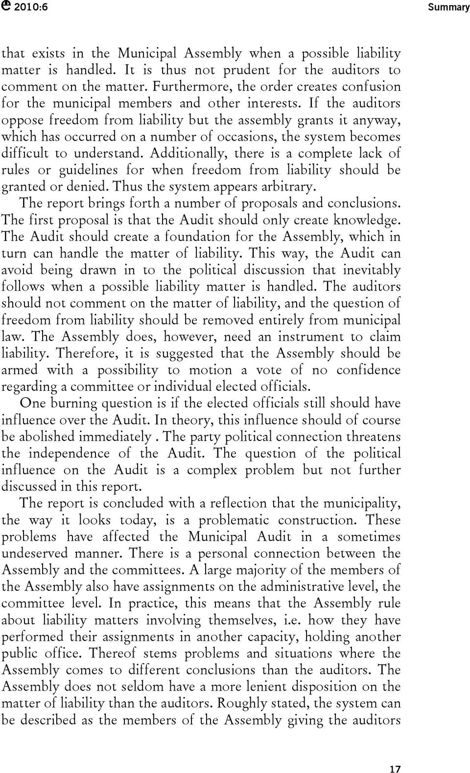If the auditors oppose freedom from liability but the assembly grants it anyway, which has occurred on a number of occasions, the system becomes difficult to understand.