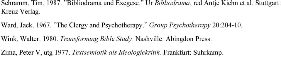 Group Psychotherapy 20:204-10. Wink, Walter. 1980. Transforming Bible Study.