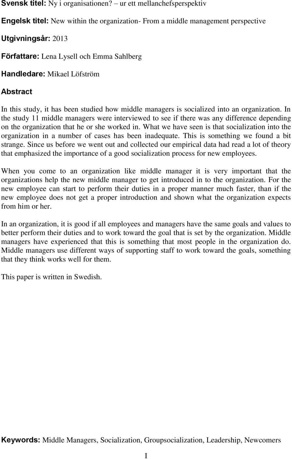 Abstract In this study, it has been studied how middle managers is socialized into an organization.