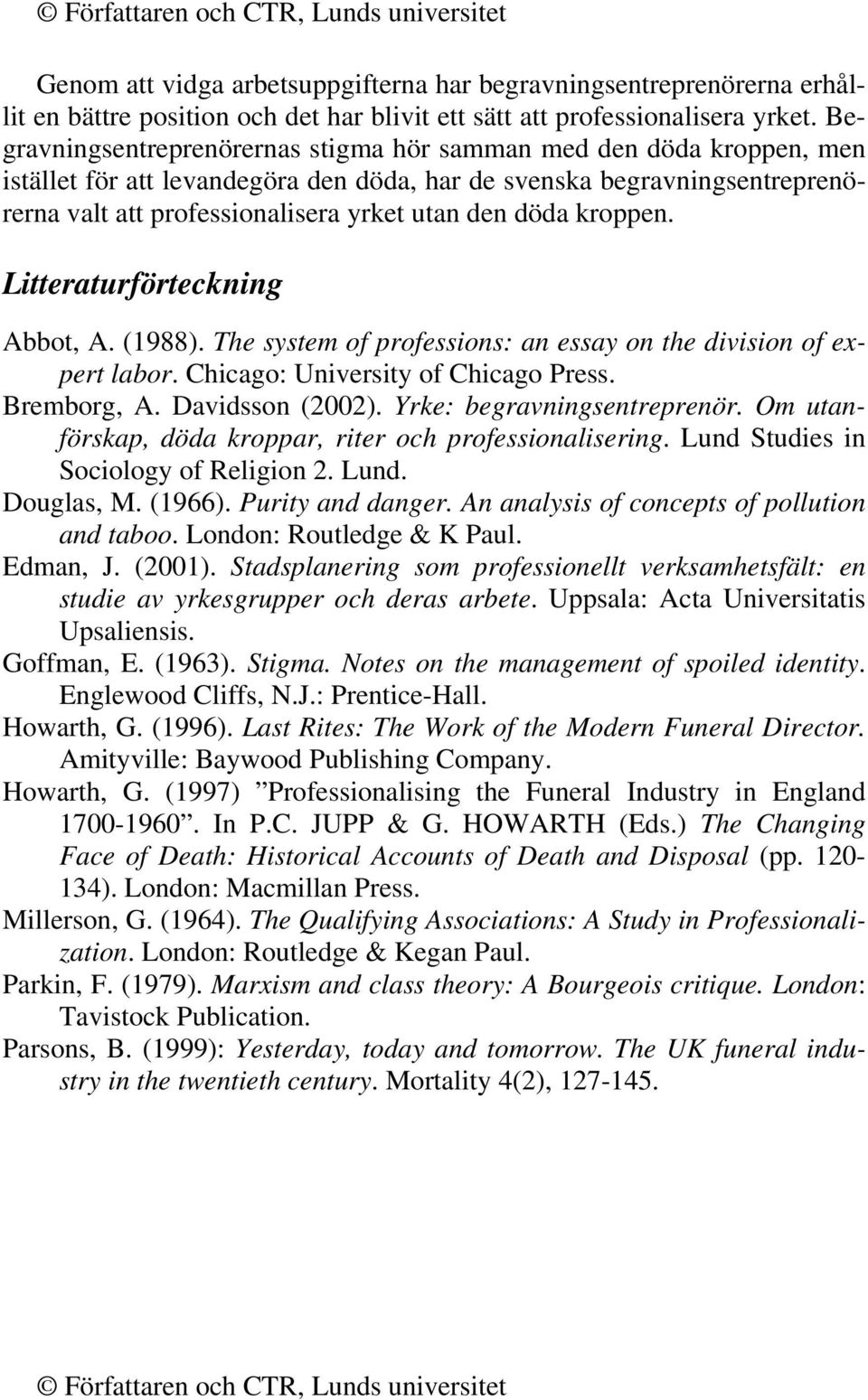 kroppen. Litteraturförteckning Abbot, A. (1988). The system of professions: an essay on the division of expert labor. Chicago: University of Chicago Press. Bremborg, A. Davidsson (2002).
