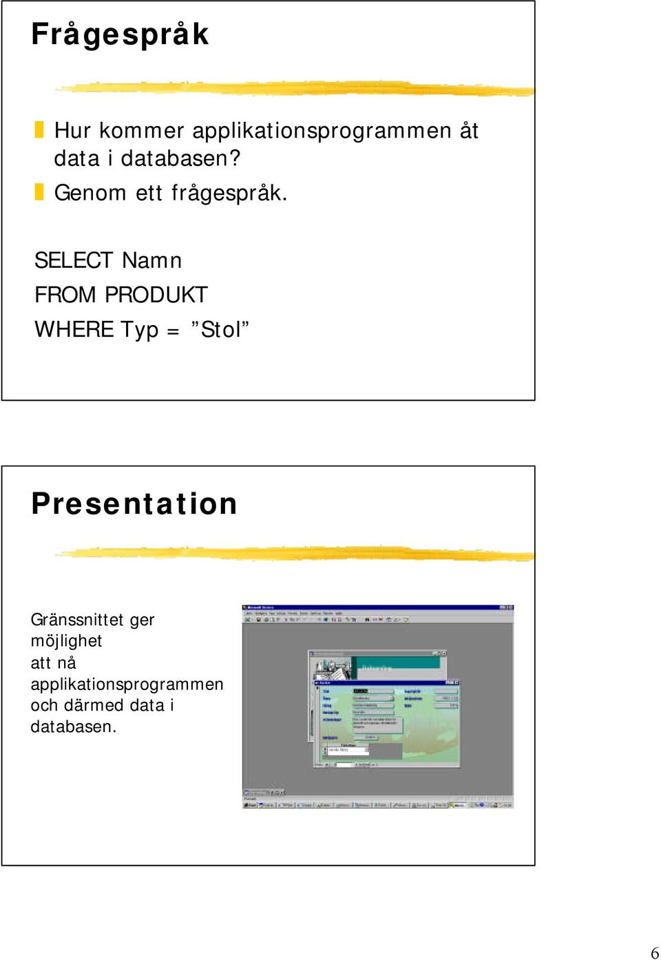 SELECT Namn FROM PRODUKT WHERE Typ = Stol Presentation