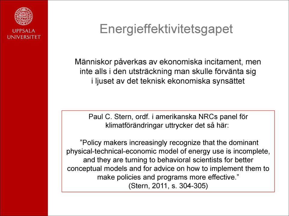 i amerikanska NRCs panel för klimatförändringar uttrycker det så här: Policy makers increasingly recognize that the dominant