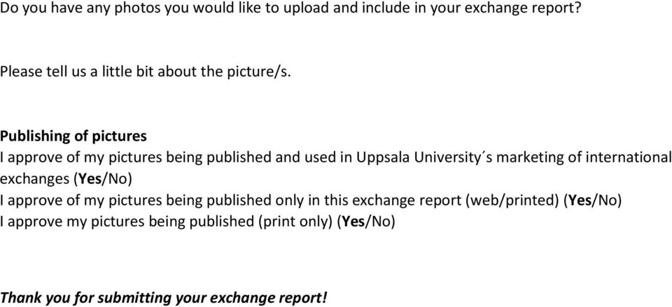 Publishing of pictures I approve of my pictures being published and used in Uppsala University s marketing of