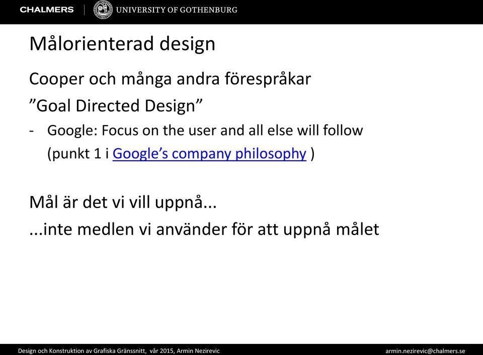 will follow (punkt 1 i Google s company philosophy ) Mål är