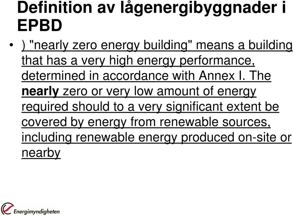 The nearly zero or very low amount of energy required should to a very significant extent