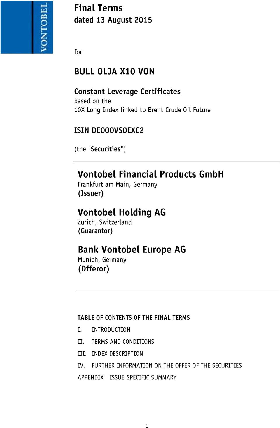 Zurich, Switzerland (Guarantor) Bank Vontobel Europe AG Munich, Germany (Offeror) TABLE OF CONTENTS OF THE FINAL TERMS I.