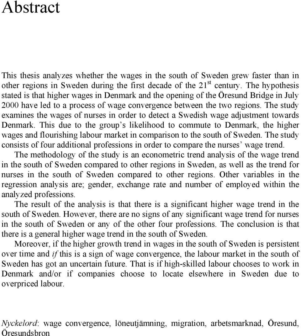 The study examines the wages of nurses in order to detect a Swedish wage adjustment towards Denmark.
