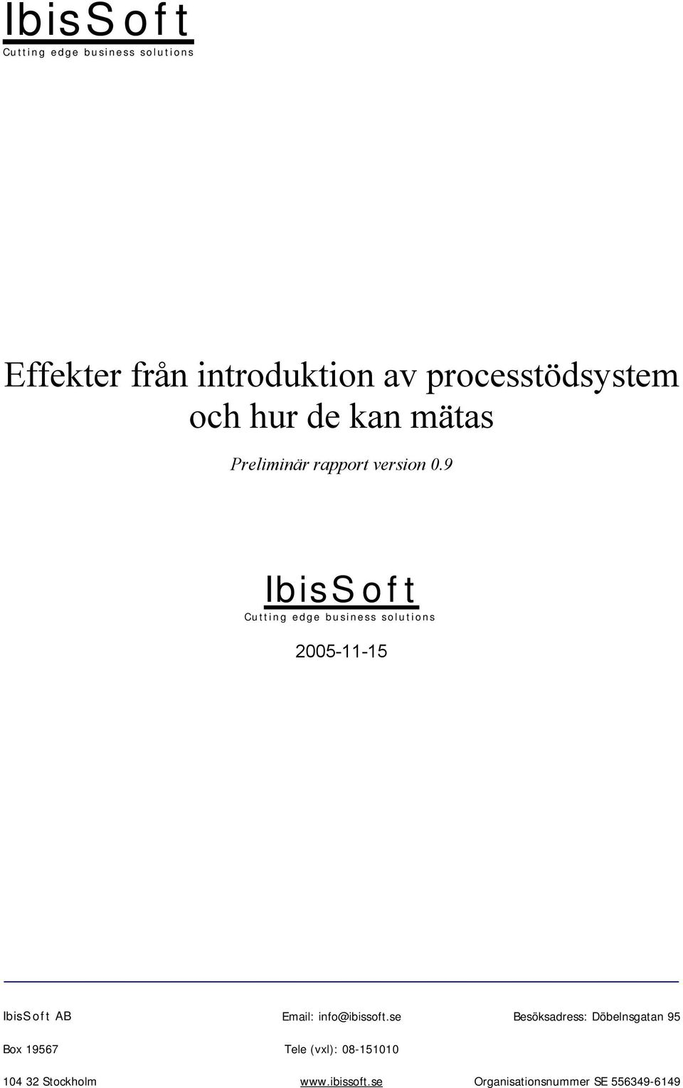 9 IbisSoft Cutting edge business solutions 2005-11-15 IbisSoft AB Email: info@ibissoft.
