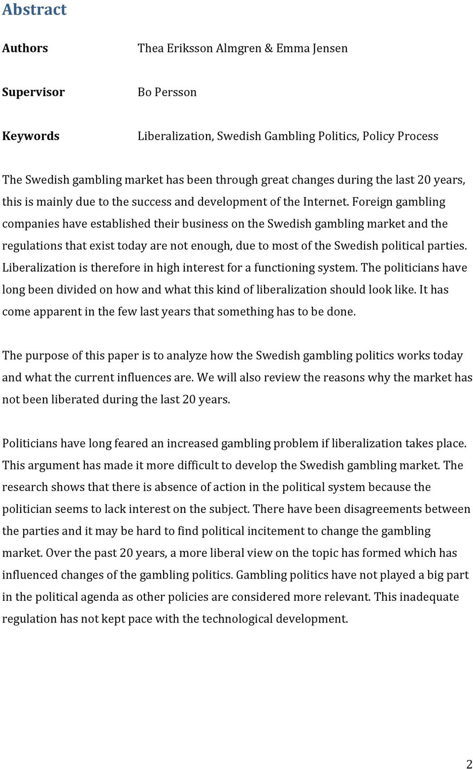 Foreign gambling companies have established their business on the Swedish gambling market and the regulations that exist today are not enough, due to most of the Swedish political parties.