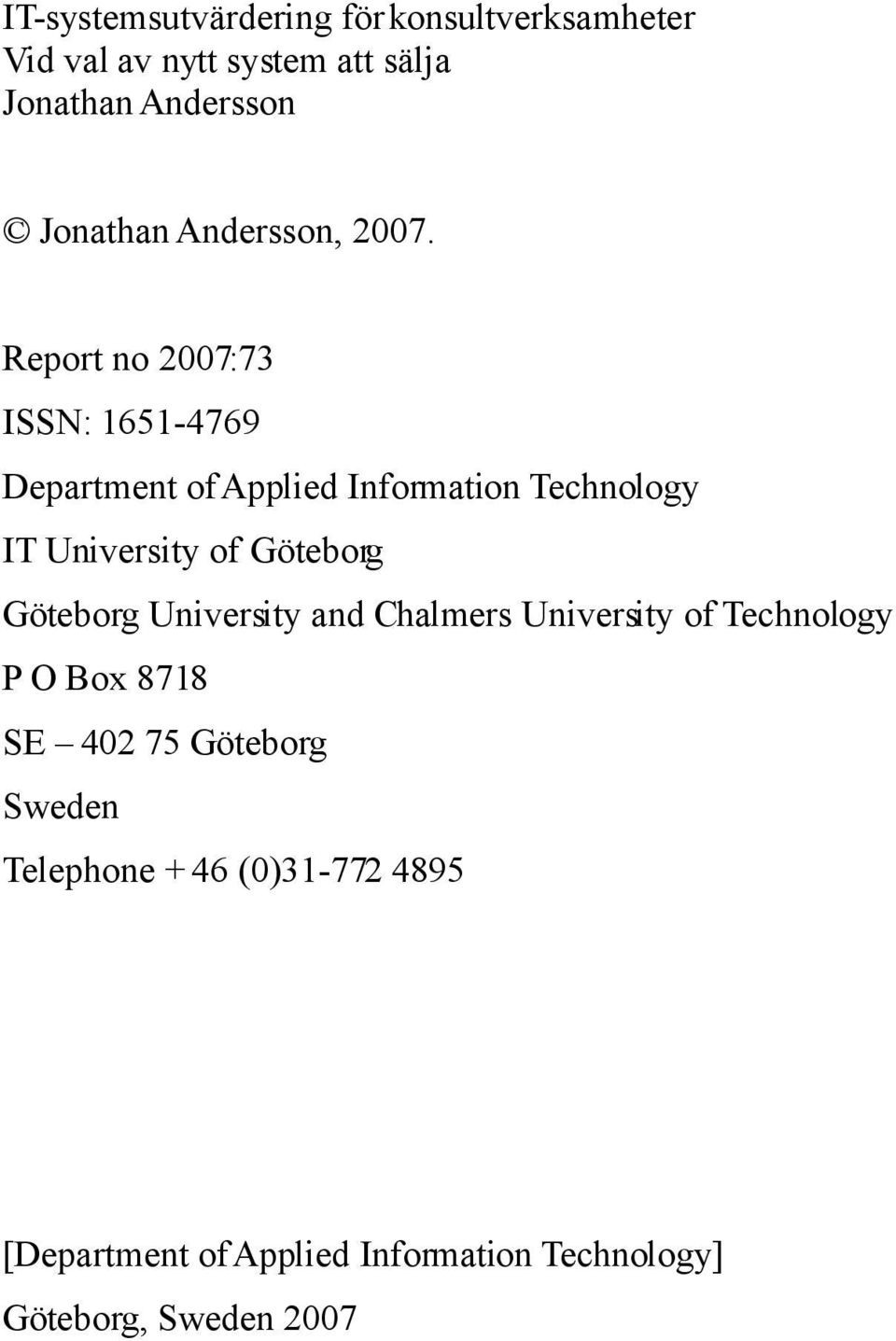 Report no 2007:73 ISSN: 1651-4769 Department of Applied Information Technology IT University of Göteborg