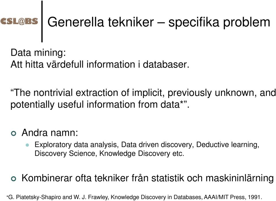 Andra namn: Exploratory data analysis, Data driven discovery, Deductive learning, Discovery Science, Knowledge Discovery