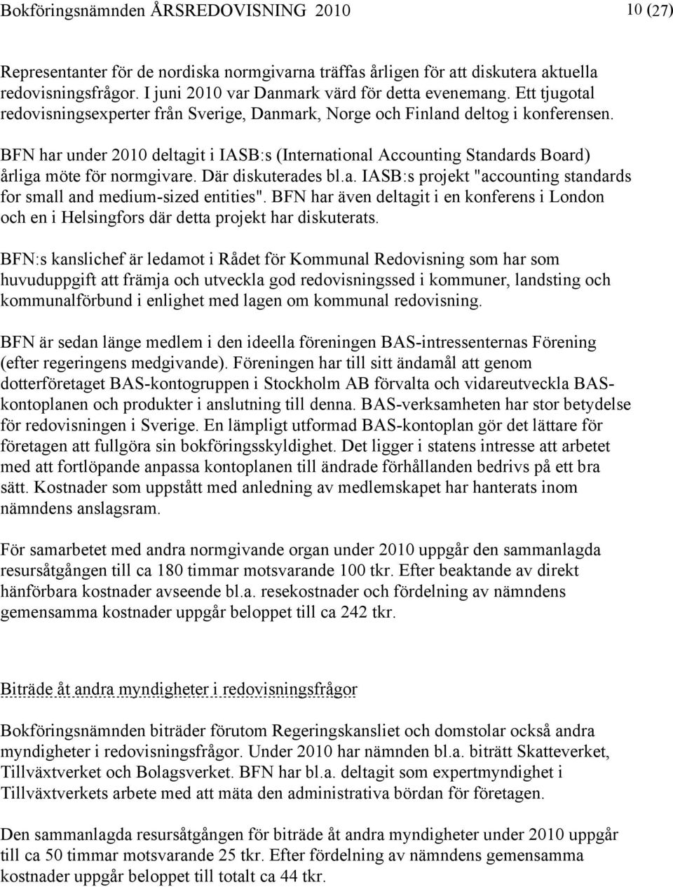 "BFN har under 2010 deltagit i IASB:s (International Accounting Standards Board) årliga möte för normgivare. Där diskuterades bl.a. IASB:s projekt ""accounting standards for small and medium-sized entities""."