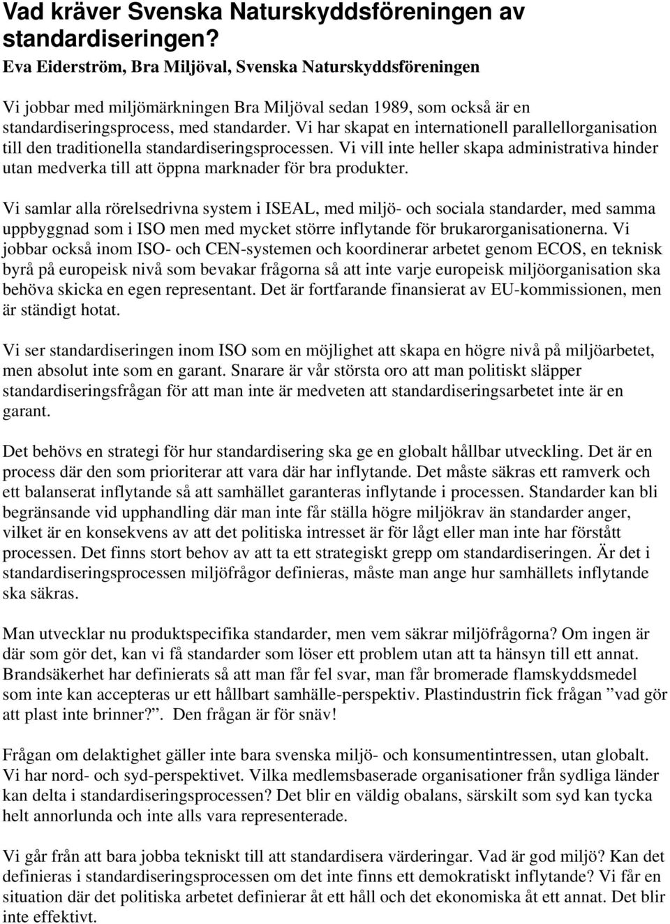 Vi har skapat en internationell parallellorganisation till den traditionella standardiseringsprocessen.