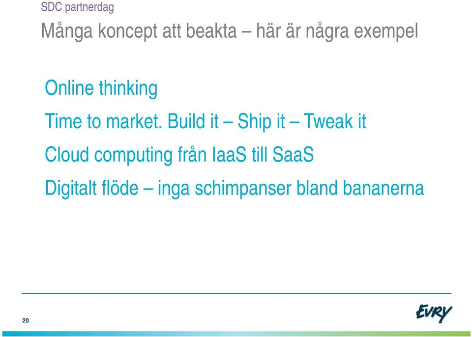 Build it Ship it Tweak it Cloud computing från IaaS