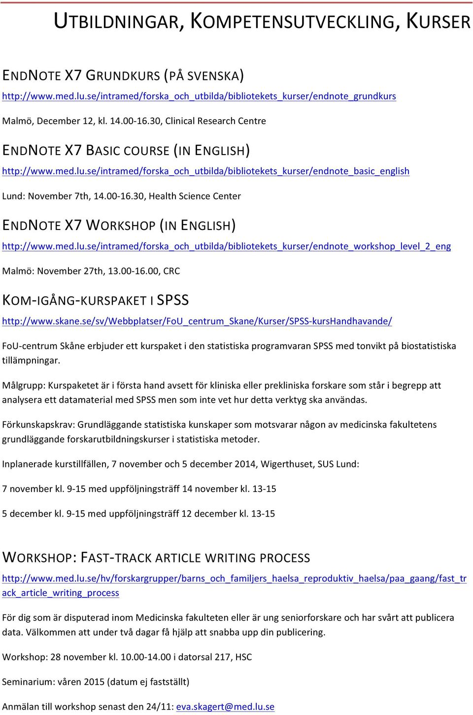 30, Health Science Center ENDNOTE X7 WORKSHOP (IN ENGLISH) http://www.med.lu.se/intramed/forska_och_utbilda/bibliotekets_kurser/endnote_workshop_level_2_eng Malmö: November 27th, 13.00-16.