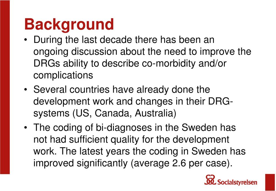in their DRGsystems (US, Canada, Australia) The coding of bi-diagnoses in the Sweden has not had sufficient