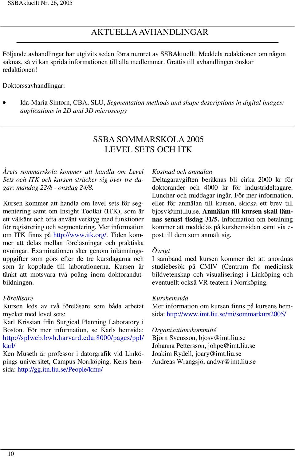 Doktorssavhandlingar: Ida-Maria Sintorn, CBA, SLU, Segmentation methods and shape descriptions in digital images: applications in 2D and 3D microscopy SSBA SOMMARSKOLA 2005 LEVEL SETS OCH ITK Årets