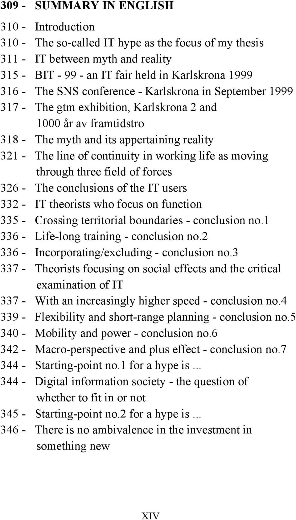 moving through three field of forces 326 - The conclusions of the IT users 332 - IT theorists who focus on function 335 - Crossing territorial boundaries - conclusion no.
