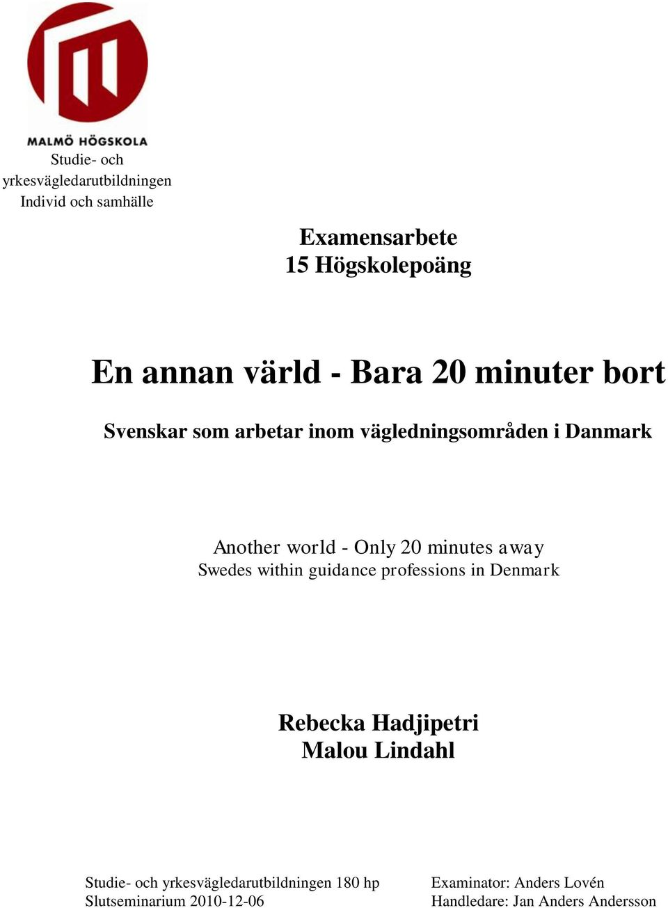 minutes away Swedes within guidance professions in Denmark Rebecka Hadjipetri Malou Lindahl Studie- och