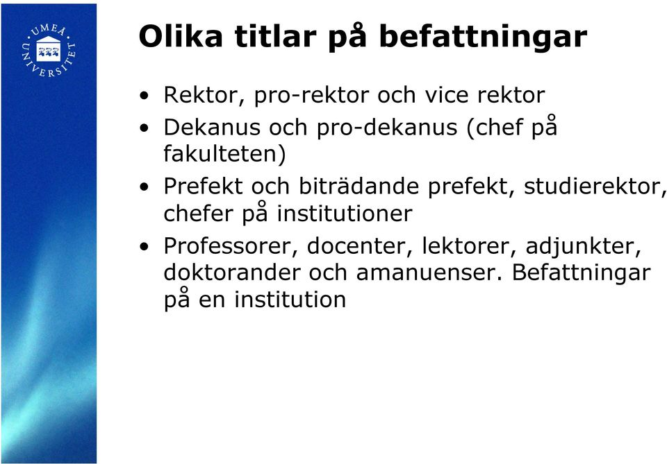 prefekt, studierektor, chefer på institutioner Professorer, docenter,