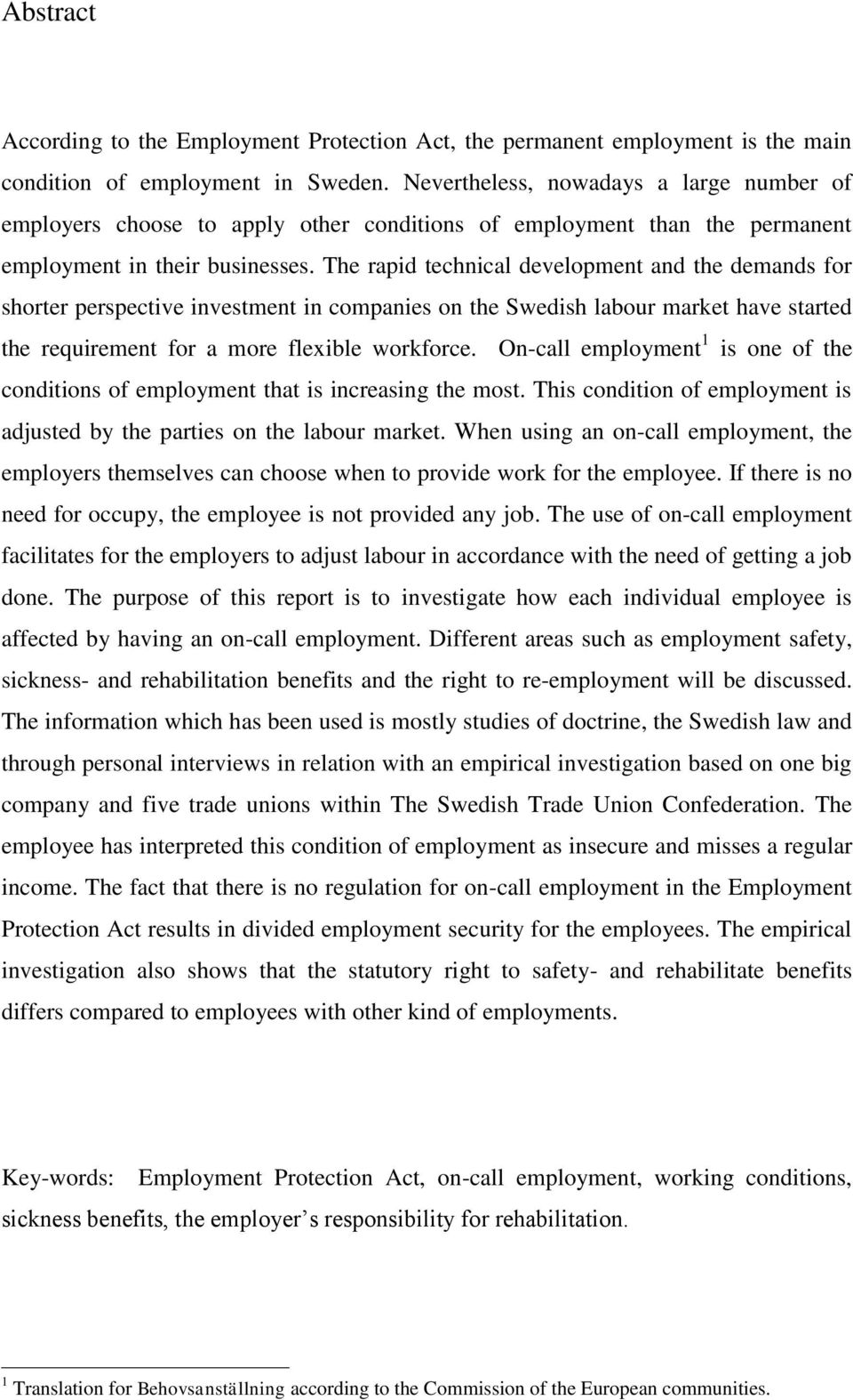 The rapid technical development and the demands for shorter perspective investment in companies on the Swedish labour market have started the requirement for a more flexible workforce.
