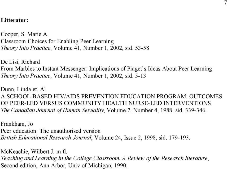 Al A SCHOOL-BASED HIV/AIDS PREVENTION EDUCATION PROGRAM: OUTCOMES OF PEER-LED VERSUS COMMUNITY HEALTH NURSE-LED INTERVENTIONS The Canadian Journal of Human Sexuality, Volume 7, Number 4, 1988, sid.