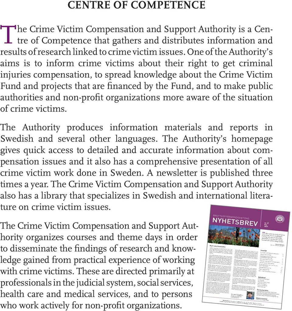 Fund, and to make public authorities and non-profit organizations more aware of the situation of crime victims.