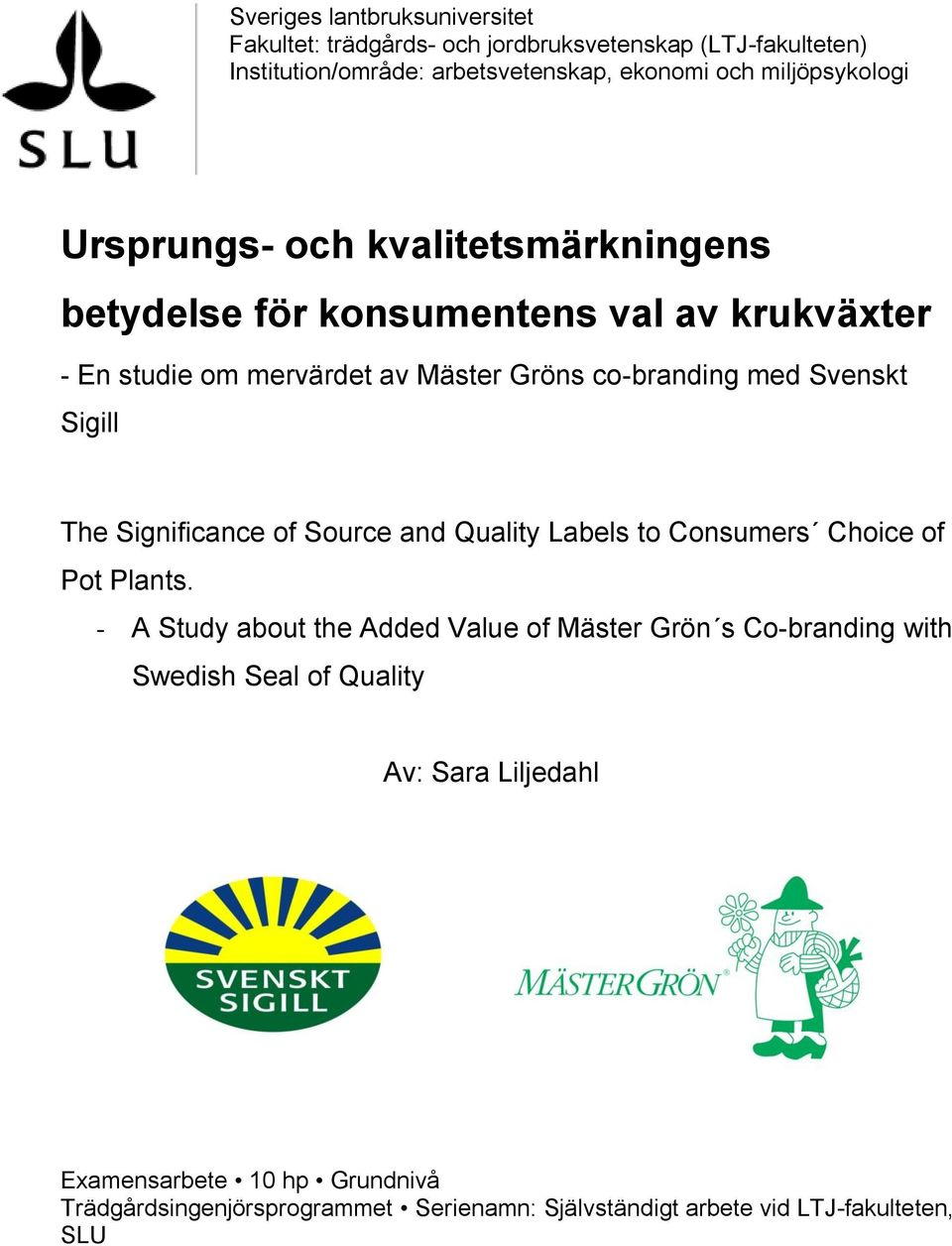 Svenskt Sigill The Significance of Source and Quality Labels to Consumers Choice of Pot Plants.
