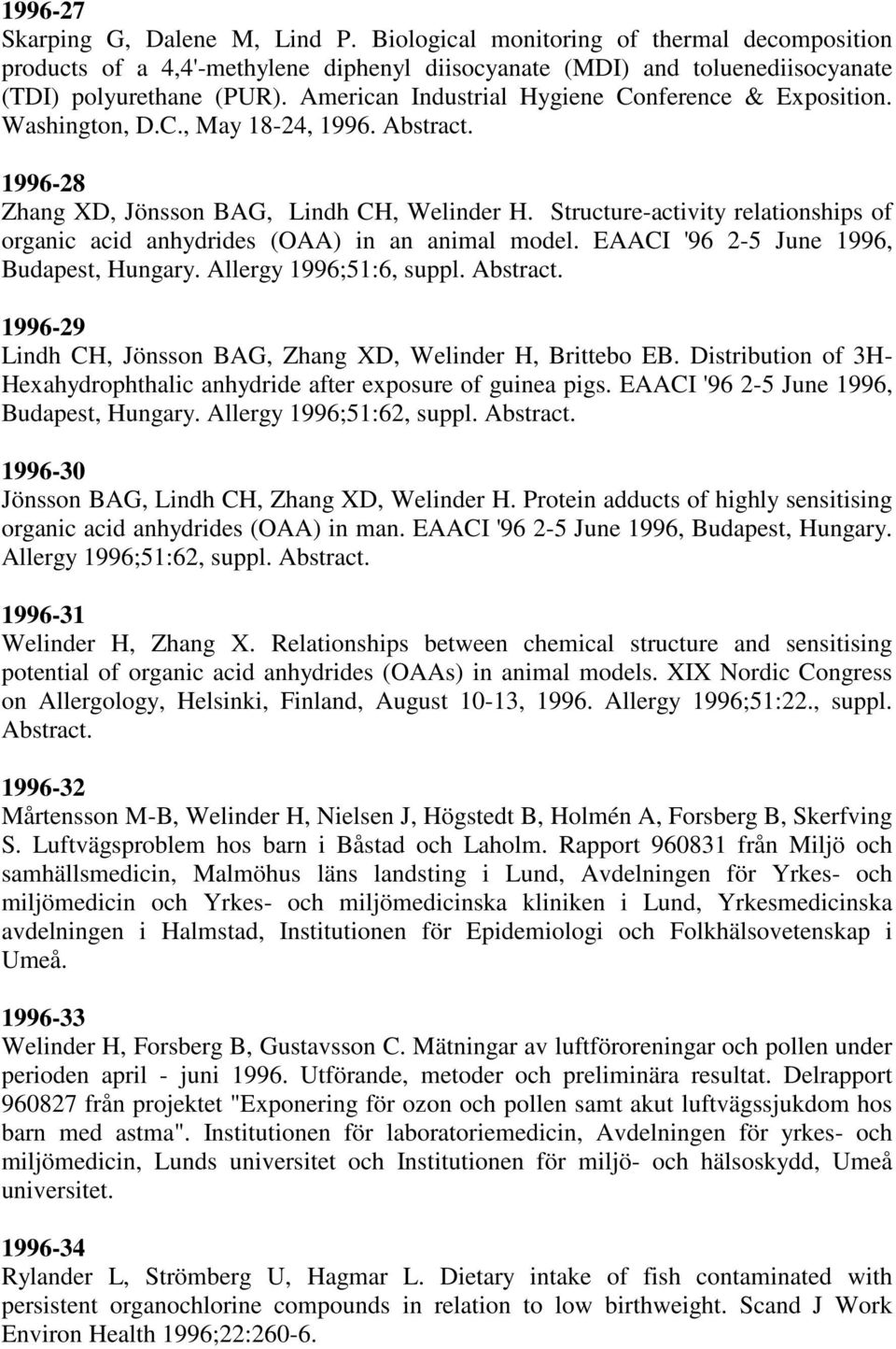 Structure-activity relationships of organic acid anhydrides (OAA) in an animal model. EAACI '96 2-5 June 1996, Budapest, Hungary. Allergy 1996;51:6, suppl. Abstract.