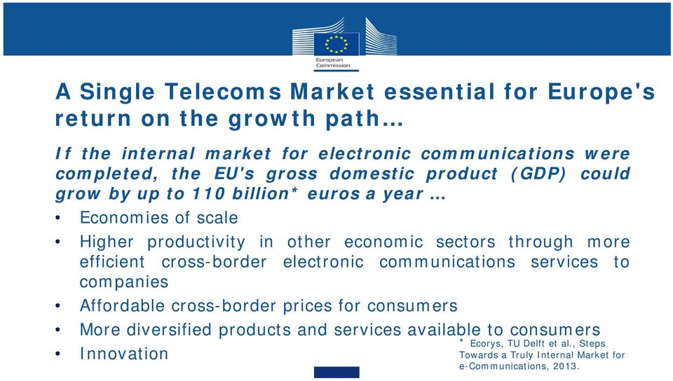 through more efficient cross-border electronic communications services to companies Affordable cross-border prices for consumers More diversified